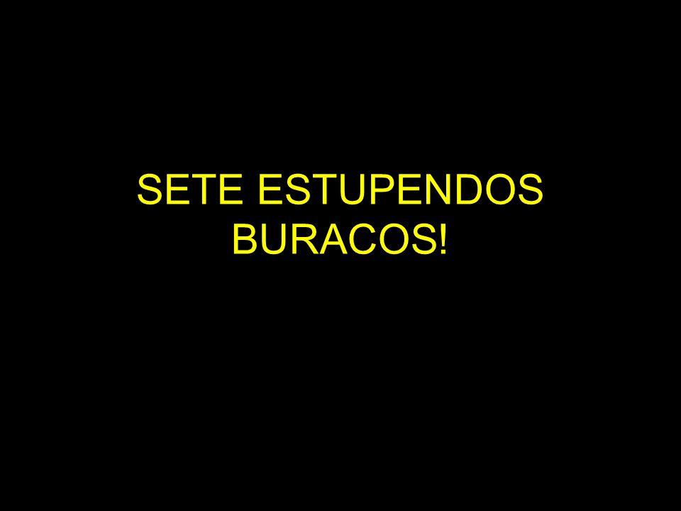 SETE ESTUPENDOS BURACOS!