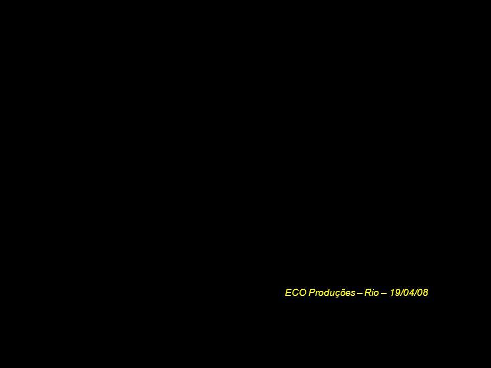 ECO Produções – Rio – 19/04/08