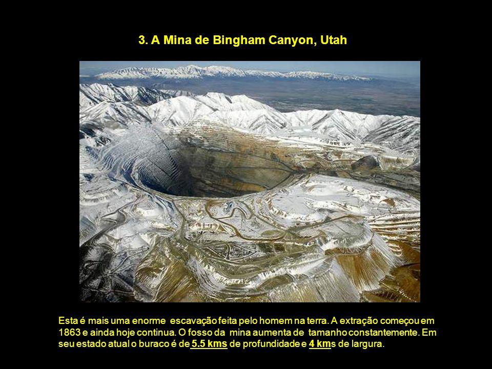 3. A Mina de Bingham Canyon, Utah Esta é mais uma enorme escavação feita pelo homem na terra. A extração começou em 1863 e ainda hoje continua. O foss