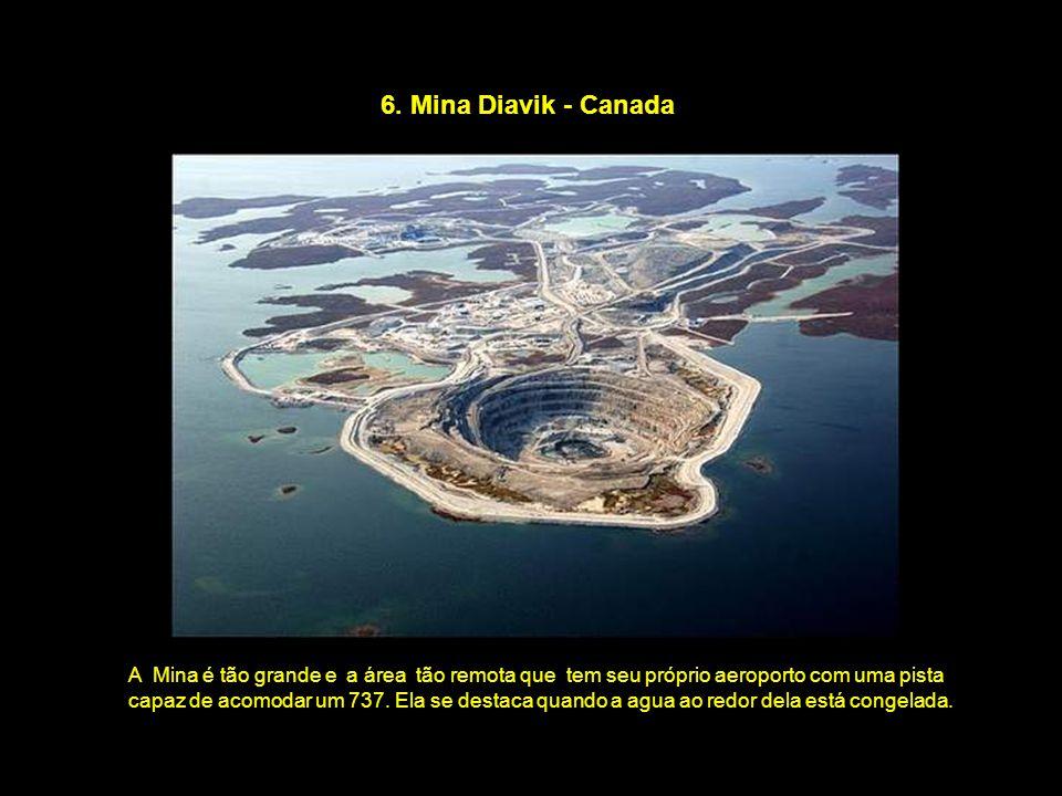6. Mina Diavik - Canada A Mina é tão grande e a área tão remota que tem seu próprio aeroporto com uma pista capaz de acomodar um 737. Ela se destaca q