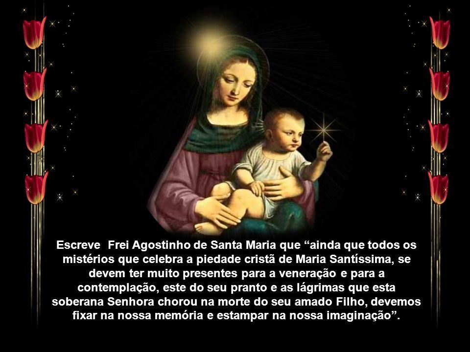 Frei Agostinho de Santa Maria, aos motivos iniciais do culto aos sofrimentos de Nossa Senhora, que se distribuem por variadas invocações, da
