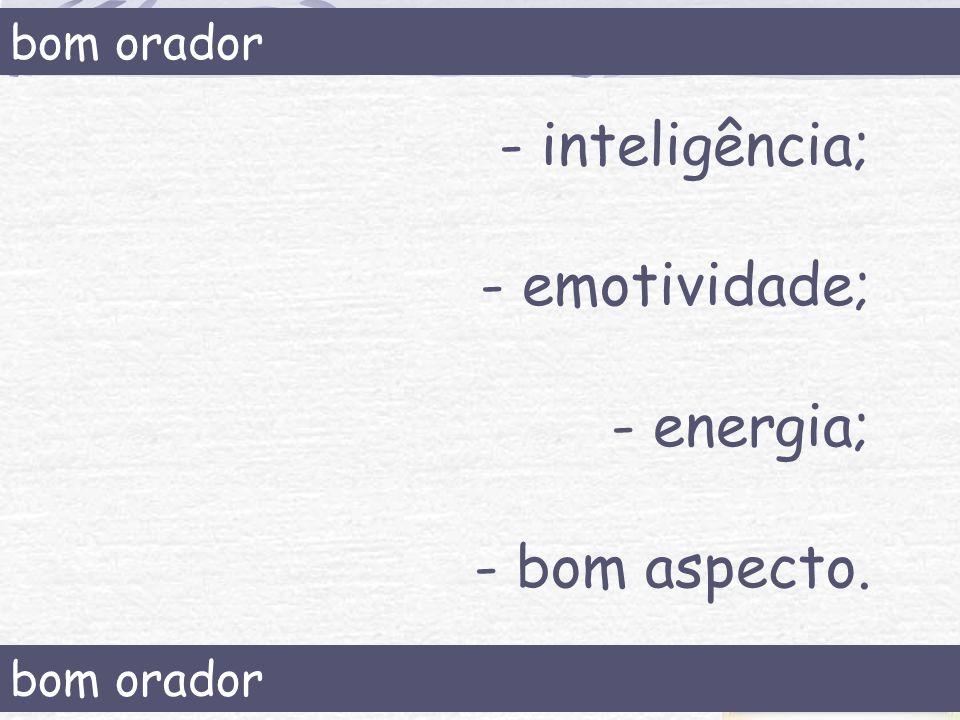 bom orador - inteligência; - emotividade; - energia; - bom aspecto. bom orador
