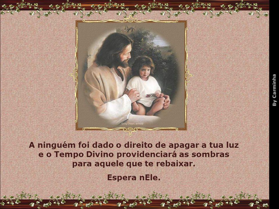 Quem para o mundo hoje é um soberano para Deus é só mais um filho querido, e assim permanecerá se fizer por merecer.
