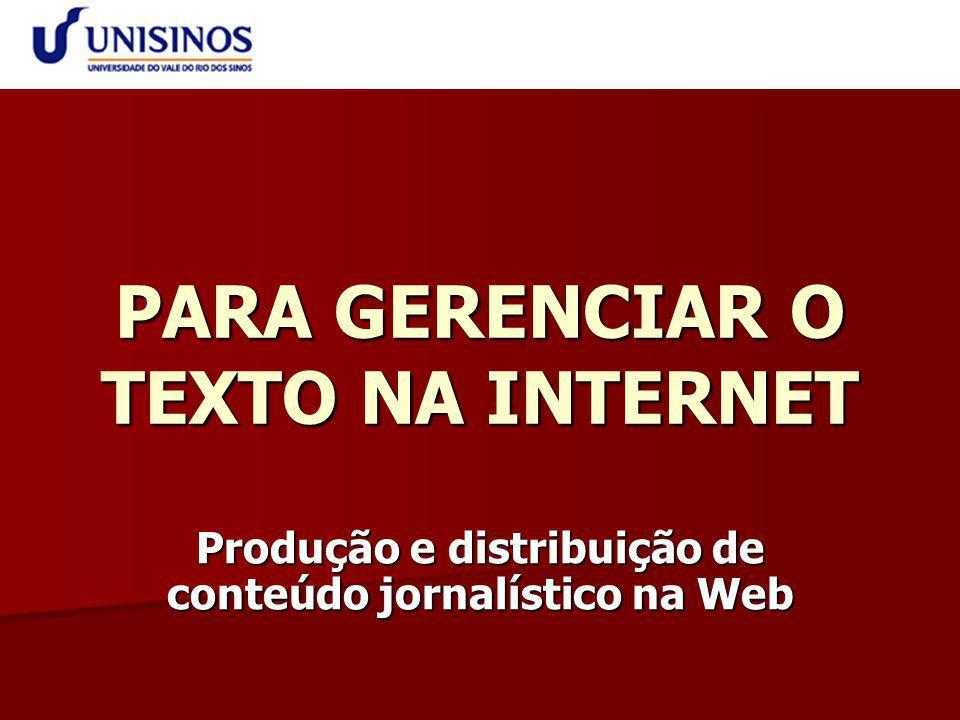 PARA GERENCIAR O TEXTO NA INTERNET Produção e distribuição de conteúdo jornalístico na Web