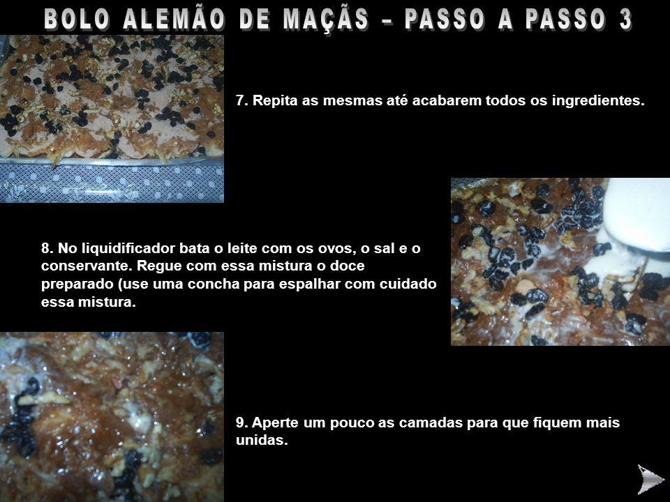 BOLO ALEMÃO DE MAÇÃS – PASSO A PASSO 3 7. Repita as mesmas até acabarem todos os ingredientes. 8. No liquidificador bata o leite com os ovos, o sal e