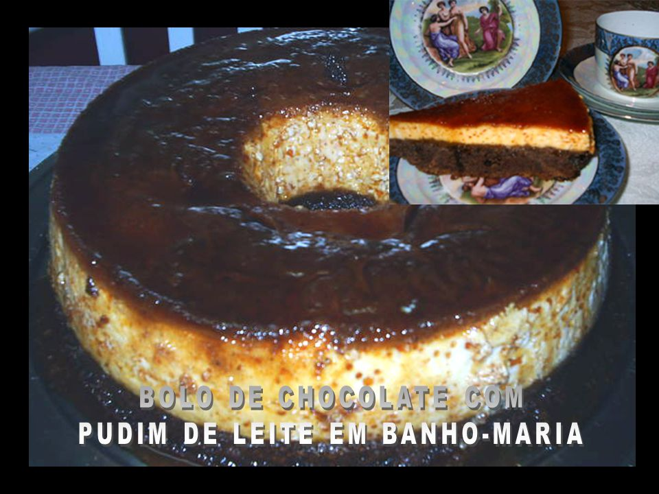 BOLO DE CHOCOLATE COM PUDIM DE LEITE EM BANHO- MARIA