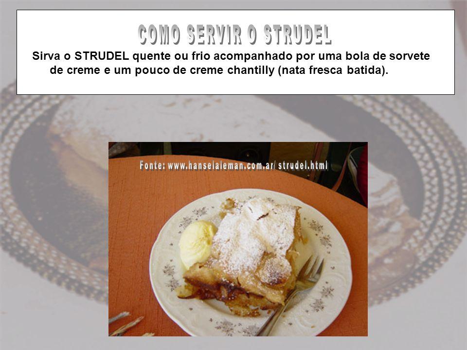 STRUDEL18 Sirva o STRUDEL quente ou frio acompanhado por uma bola de sorvete de creme e um pouco de creme chantilly (nata fresca batida).