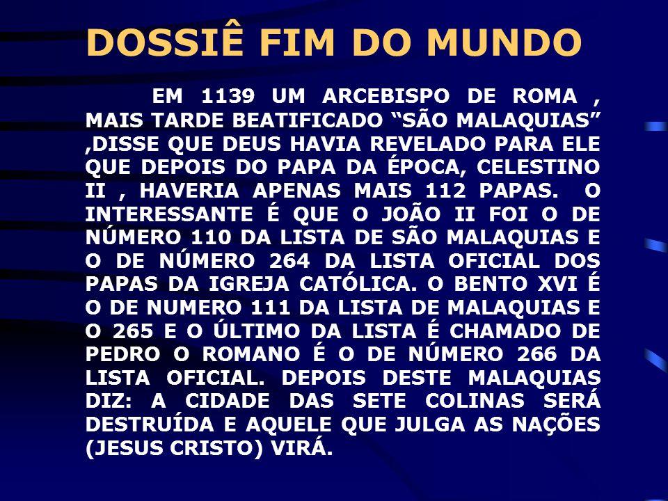 DOSSIÊ FIM DO MUNDO EM 1139 UM ARCEBISPO DE ROMA, MAIS TARDE BEATIFICADO SÃO MALAQUIAS ,DISSE QUE DEUS HAVIA REVELADO PARA ELE QUE DEPOIS DO PAPA DA ÉPOCA, CELESTINO II, HAVERIA APENAS MAIS 112 PAPAS.