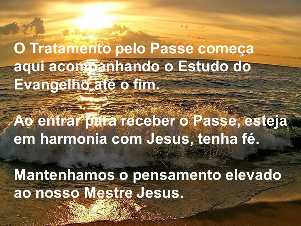 O Tratamento pelo Passe começa aqui acompanhando o Estudo do Evangelho até o fim.