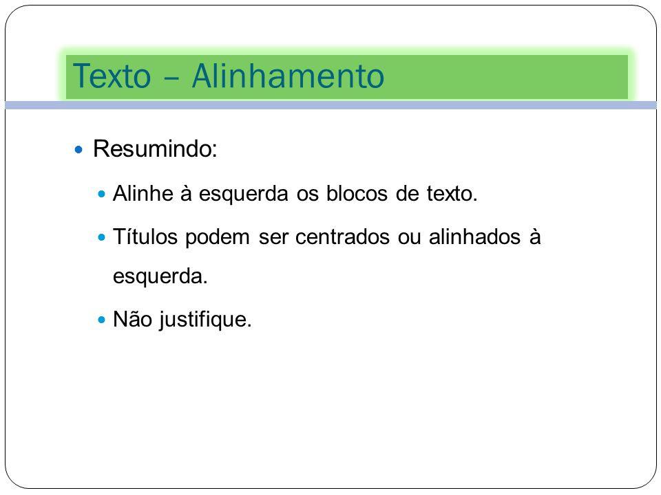 Texto – Alinhamento 28 Este bloco de texto está alinhado à esquerda. Para os mais variados propósitos o alinhamento à esquerda será a melhor opção. É