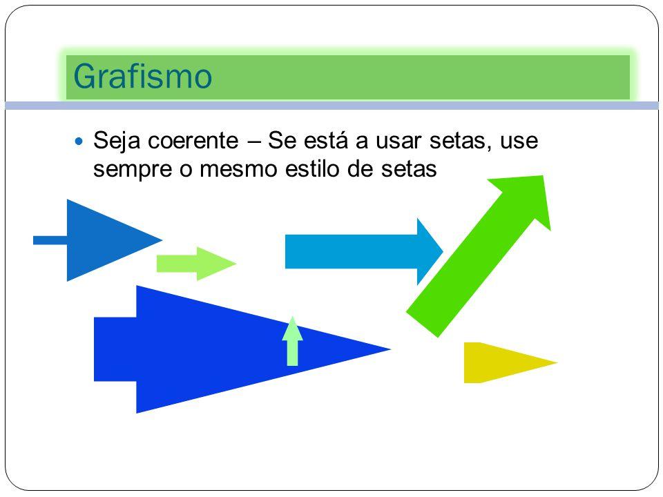 Grafismo 48 Use gráficos para auxiliarem a sua explicação - não como decoração ou preencher espaço. Use o ClipArt com moderação. Uma figura vale mais