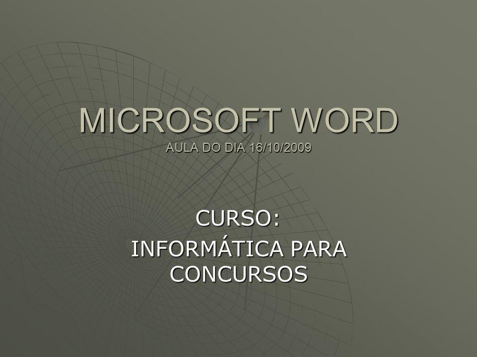 MICROSOFT WORD AULA DO DIA 16/10/2009 CURSO: INFORMÁTICA PARA CONCURSOS