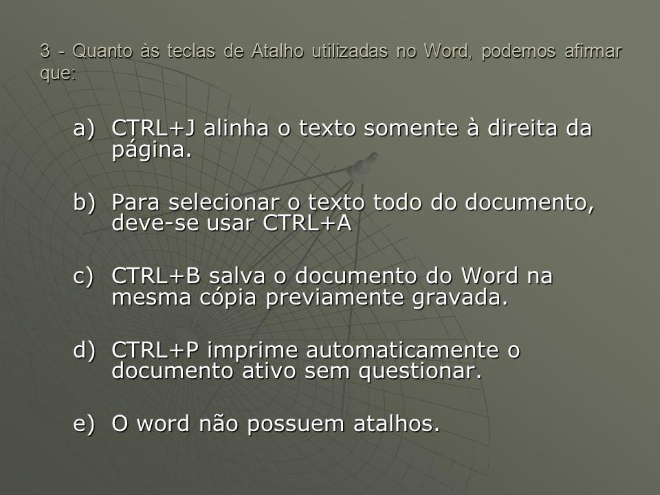 3 - Quanto às teclas de Atalho utilizadas no Word, podemos afirmar que: a)CTRL+J alinha o texto somente à direita da página.
