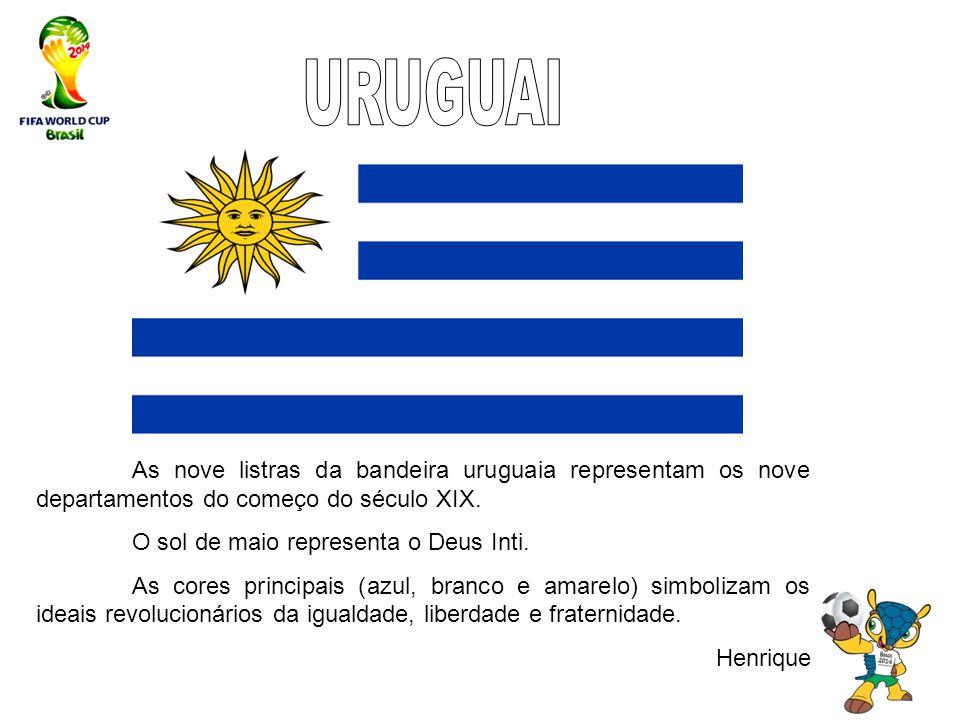As nove listras da bandeira uruguaia representam os nove departamentos do começo do século XIX. O sol de maio representa o Deus Inti. As cores princip