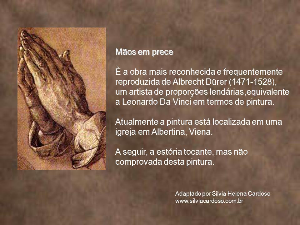 Mãos em prece È a obra mais reconhecida e frequentemente reproduzida de Albrecht Dürer (1471-1528), um artista de proporções lendárias,equivalente a Leonardo Da Vinci em termos de pintura.