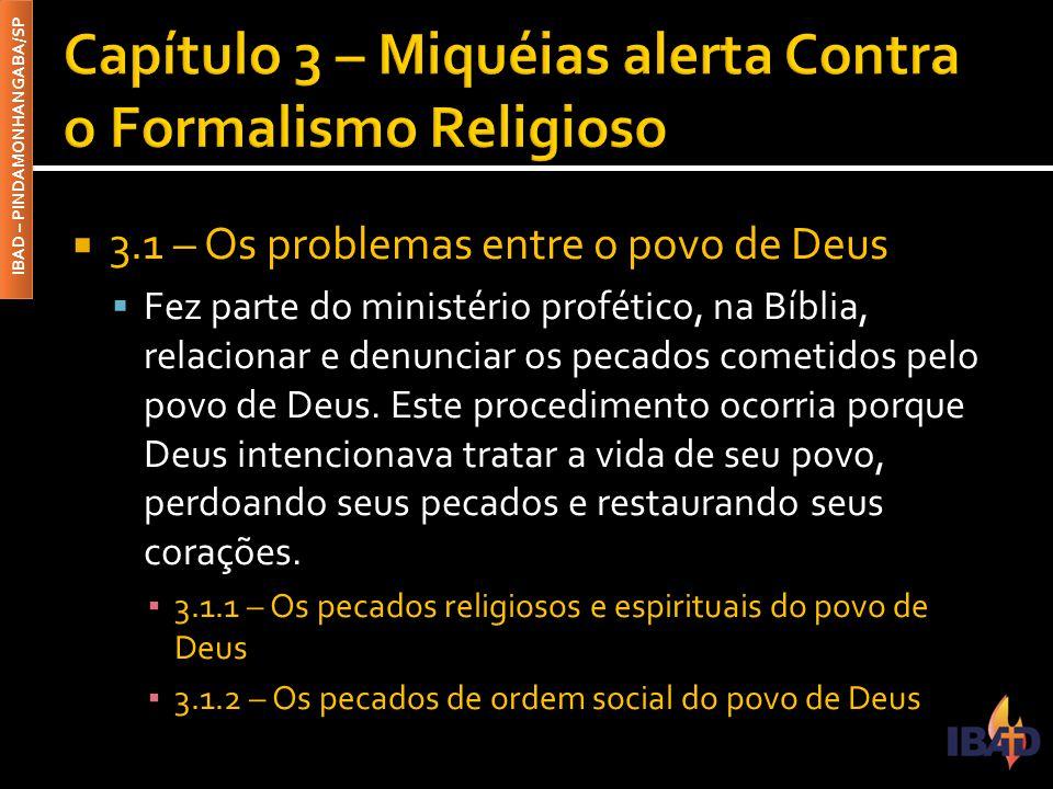 IBAD – PINDAMONHANGABA/SP  3.1 – Os problemas entre o povo de Deus  Fez parte do ministério profético, na Bíblia, relacionar e denunciar os pecados