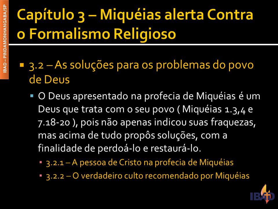 IBAD – PINDAMONHANGABA/SP  3.2 – As soluções para os problemas do povo de Deus  O Deus apresentado na profecia de Miquéias é um Deus que trata com o