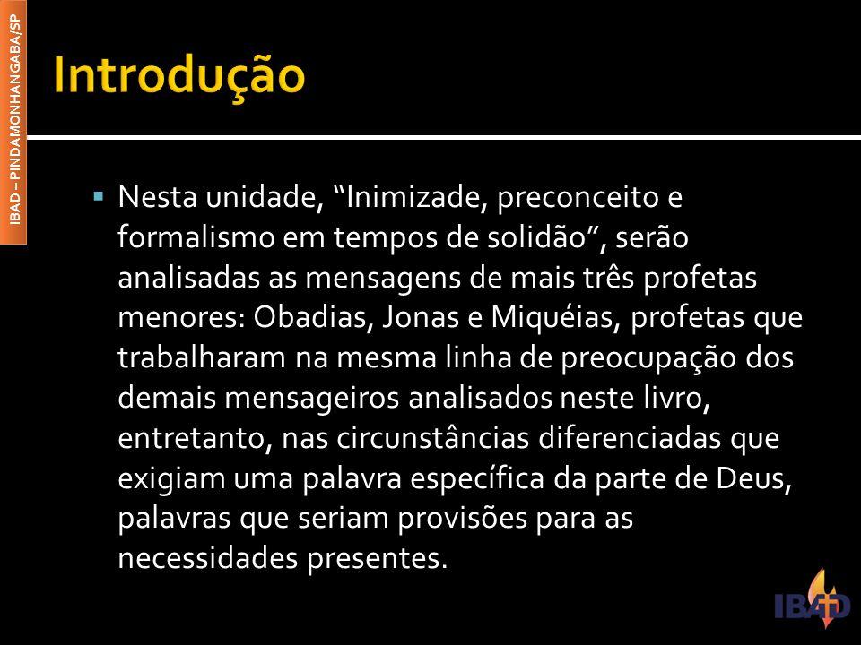 IBAD – PINDAMONHANGABA/SP  Neste capítulo será estudada a profecia de Obadias.
