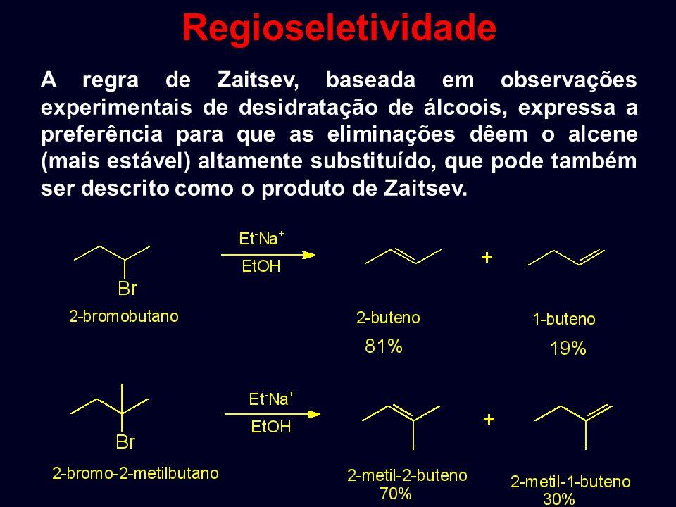 3. Orientação da Eliminação: Regioquímica/ Regra de Zaitsev (1875) Em reações de remoação HX de haleto de alquila ou remoção de água de álcoois, o hid