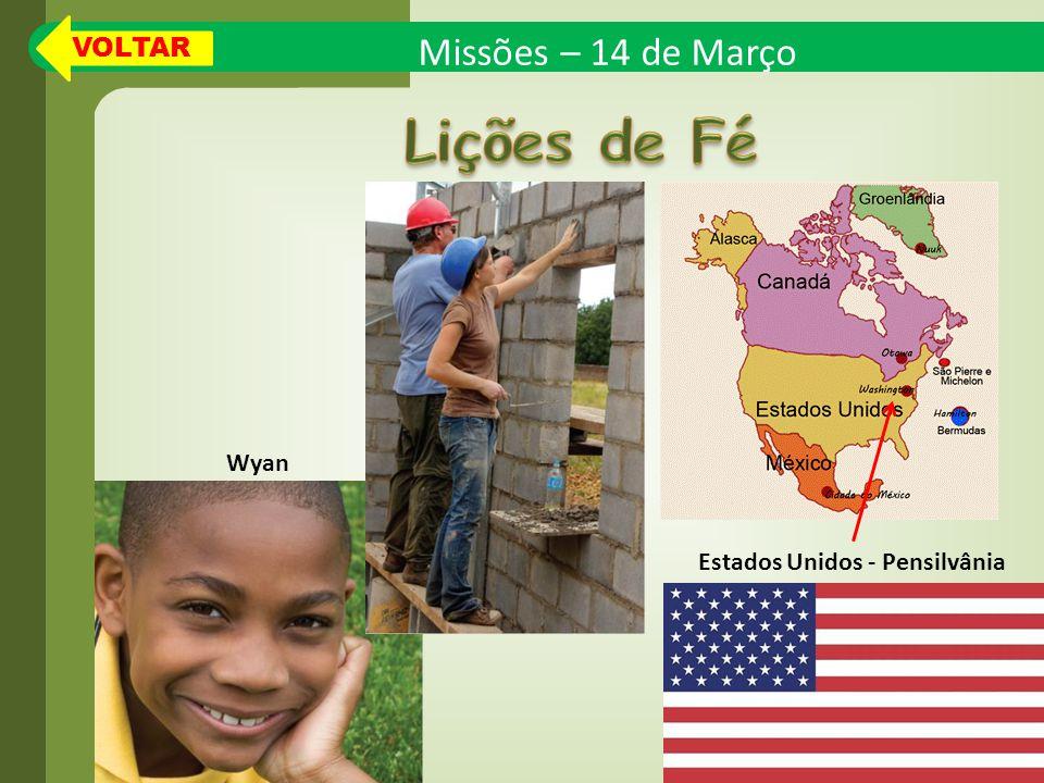 Missões – 14 de Março Estados Unidos - Pensilvânia Wyan VOLTAR