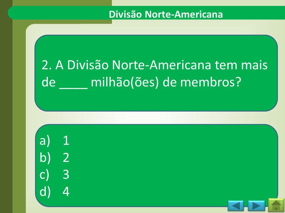 Divisão Norte-Americana 2.A Divisão Norte-Americana tem mais de ____ milhão(ões) de membros.