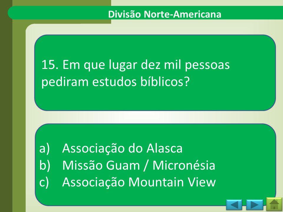 Divisão Norte-Americana 15.Em que lugar dez mil pessoas pediram estudos bíblicos.