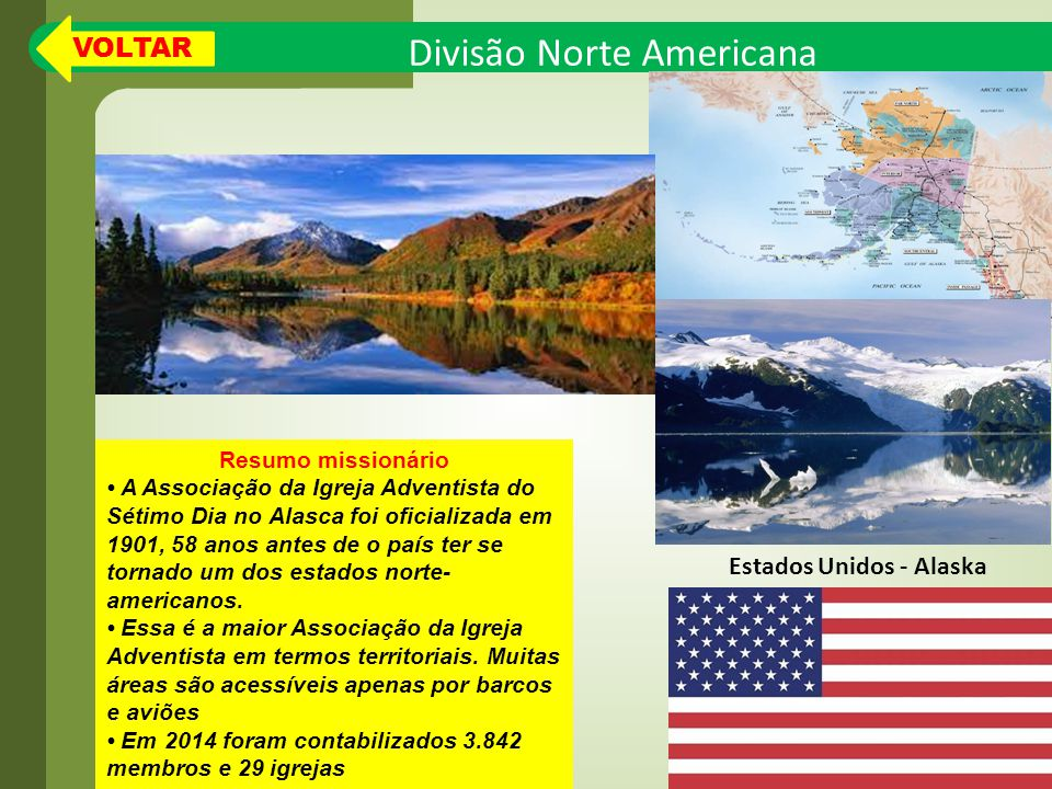 Divisão Norte Americana Resumo missionário A Associação da Igreja Adventista do Sétimo Dia no Alasca foi oficializada em 1901, 58 anos antes de o país ter se tornado um dos estados norte- americanos.