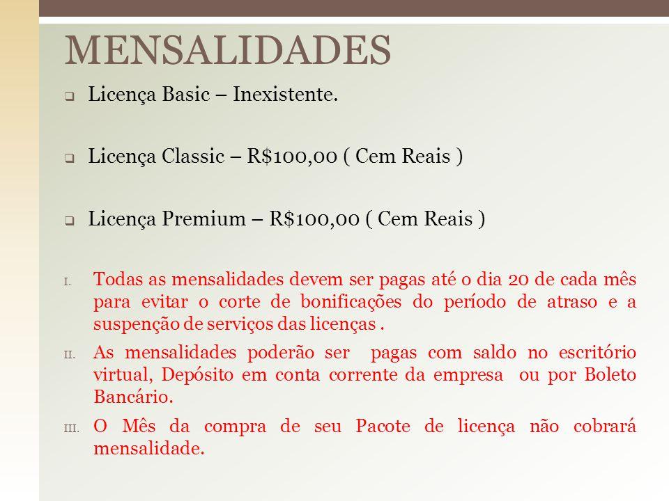  Licença Basic – Inexistente.  Licença Classic – R$100,00 ( Cem Reais )  Licença Premium – R$100,00 ( Cem Reais ) I. Todas as mensalidades devem se