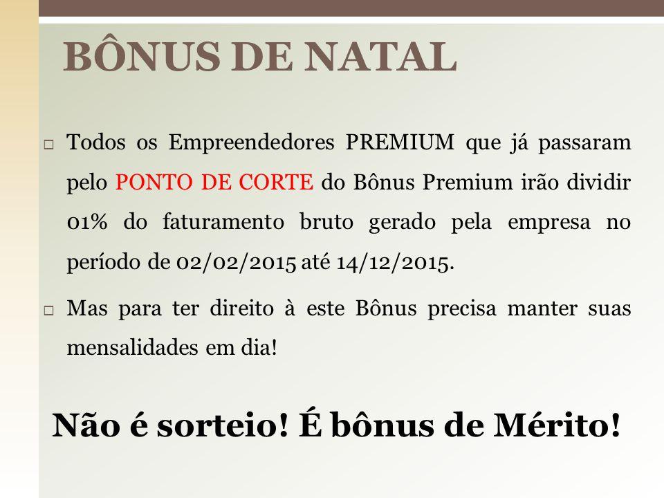  Todos os Empreendedores PREMIUM que já passaram pelo PONTO DE CORTE do Bônus Premium irão dividir 01% do faturamento bruto gerado pela empresa no pe