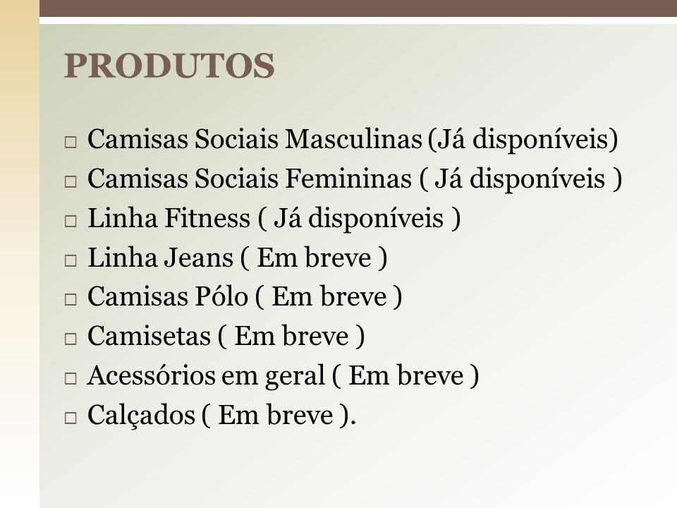  Camisas Sociais Masculinas (Já disponíveis)  Camisas Sociais Femininas ( Já disponíveis )  Linha Fitness ( Já disponíveis )  Linha Jeans ( Em bre