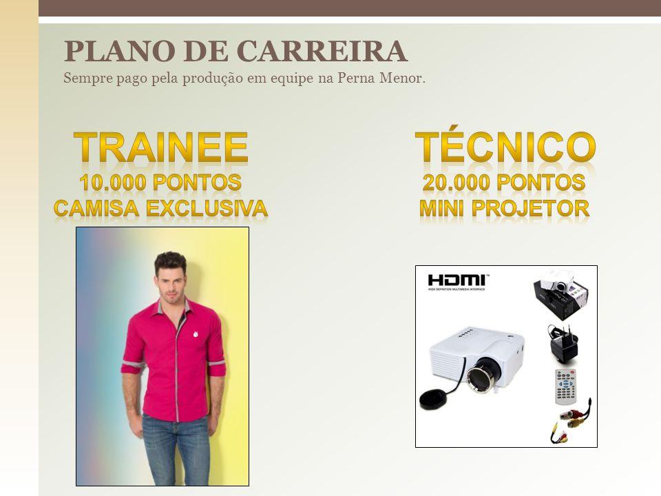 PLANO DE CARREIRA Sempre pago pela produção em equipe na Perna Menor.