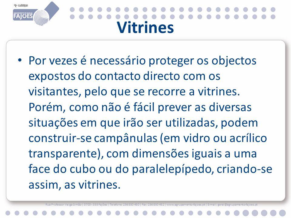 Vitrines Por vezes é necessário proteger os objectos expostos do contacto directo com os visitantes, pelo que se recorre a vitrines. Porém, como não é