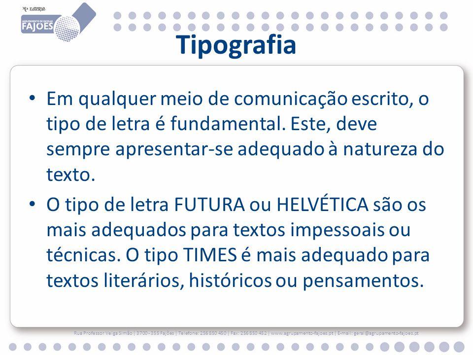 Tipografia Em qualquer meio de comunicação escrito, o tipo de letra é fundamental. Este, deve sempre apresentar-se adequado à natureza do texto. O tip