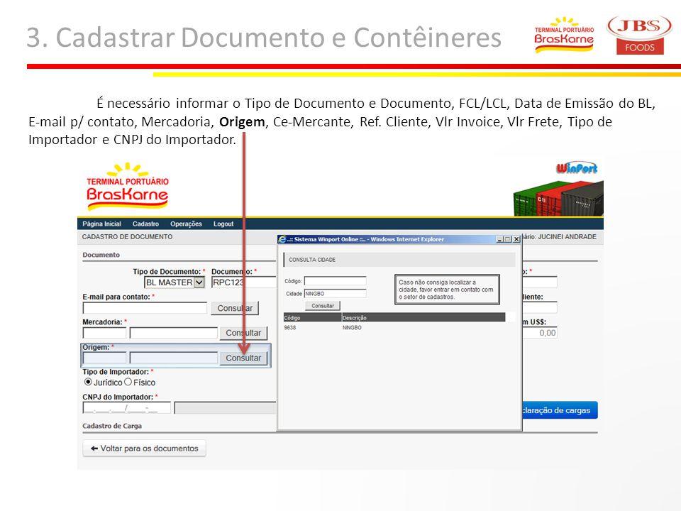 3. Cadastrar Documento e Contêineres É necessário informar o Tipo de Documento e Documento, FCL/LCL, Data de Emissão do BL, E-mail p/ contato, Mercado