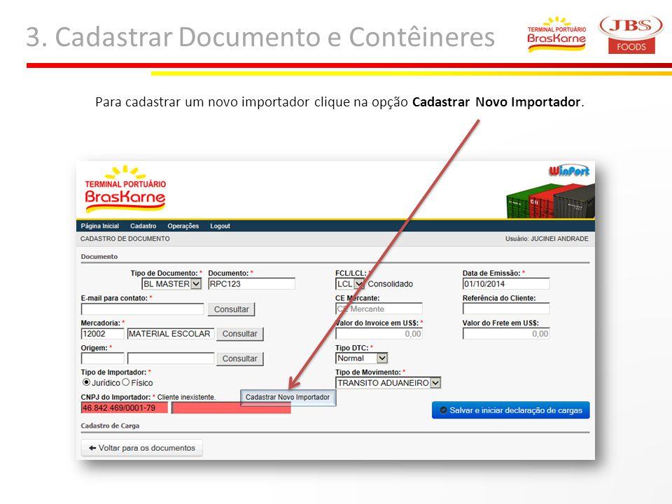 3. Cadastrar Documento e Contêineres Para cadastrar um novo importador clique na opção Cadastrar Novo Importador.