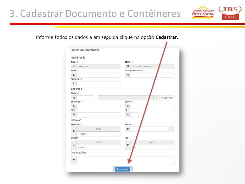 3. Cadastrar Documento e Contêineres Informe todos os dados e em seguida clique na opção Cadastrar.