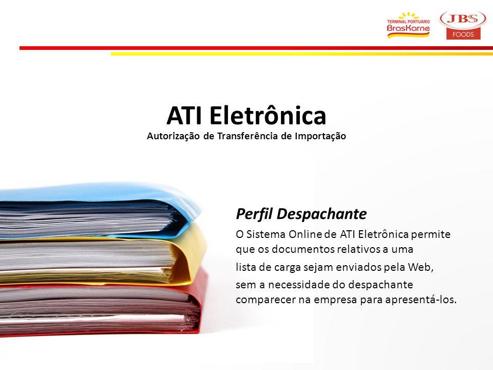 ATI Eletrônica Autorização de Transferência de Importação Perfil Despachante O Sistema Online de ATI Eletrônica permite que os documentos relativos a