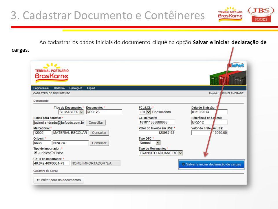 3. Cadastrar Documento e Contêineres Ao cadastrar os dados iniciais do documento clique na opção Salvar e iniciar declaração de cargas.