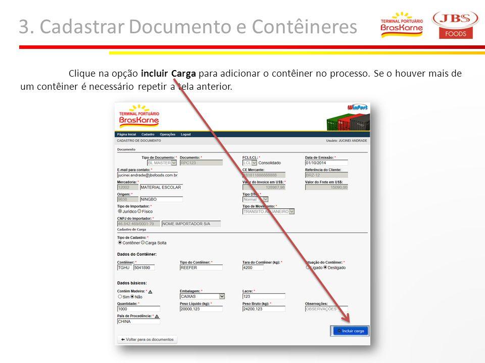 3. Cadastrar Documento e Contêineres Clique na opção incluir Carga para adicionar o contêiner no processo. Se o houver mais de um contêiner é necessár