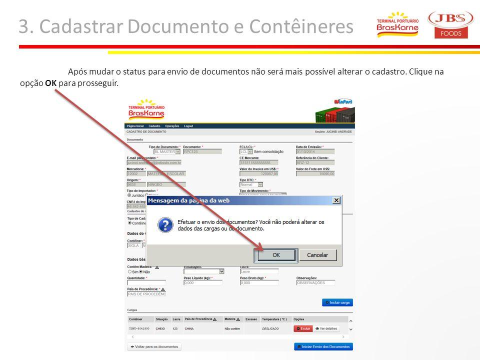 3. Cadastrar Documento e Contêineres Após mudar o status para envio de documentos não será mais possível alterar o cadastro. Clique na opção OK para p