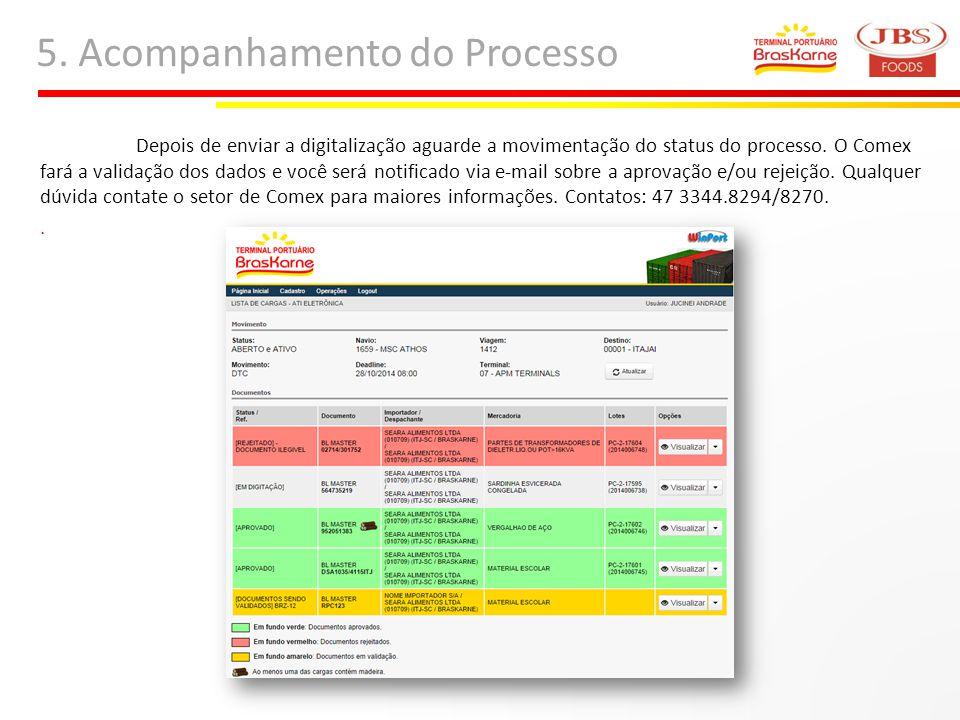 5. Acompanhamento do Processo Depois de enviar a digitalização aguarde a movimentação do status do processo. O Comex fará a validação dos dados e você