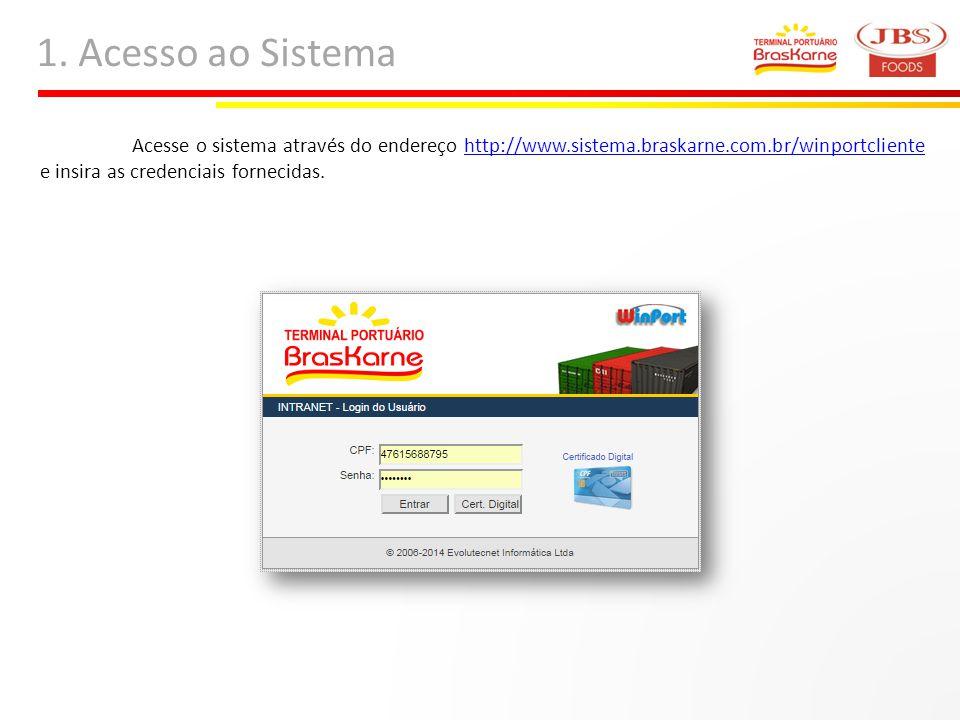 1. Acesso ao Sistema Acesse o sistema através do endereço http://www.sistema.braskarne.com.br/winportcliente e insira as credenciais fornecidas.http:/