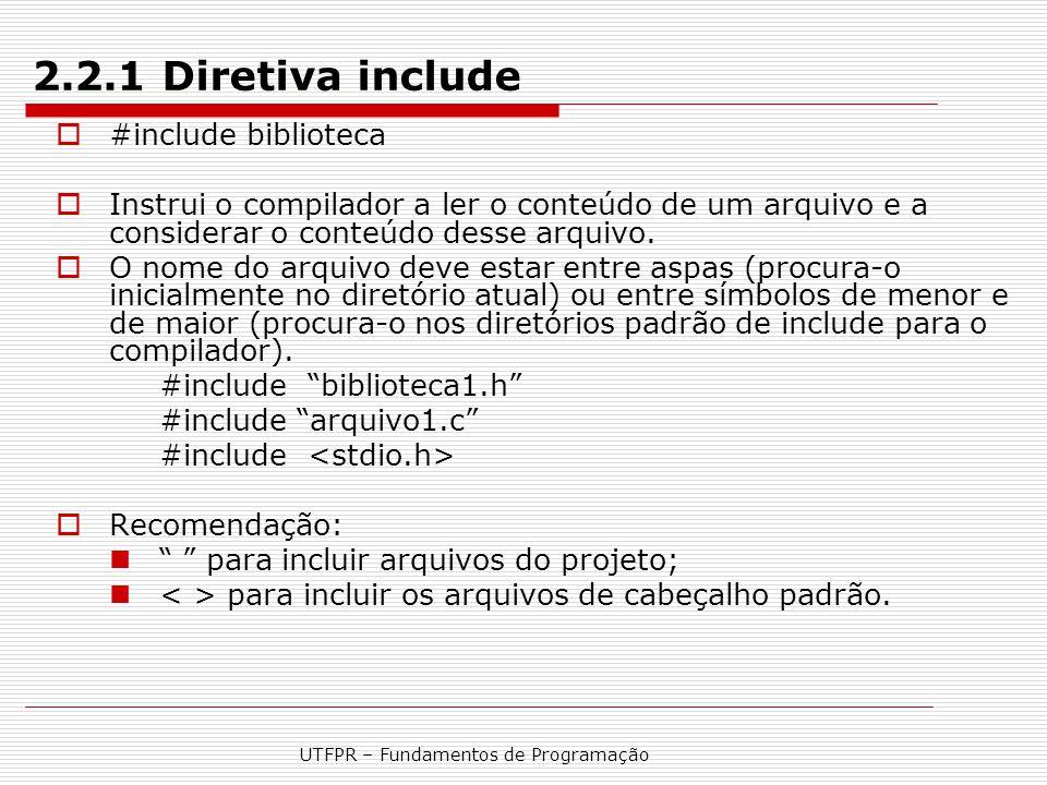 UTFPR – Fundamentos de Programação 2.2.1 Diretiva include  #include biblioteca  Instrui o compilador a ler o conteúdo de um arquivo e a considerar o