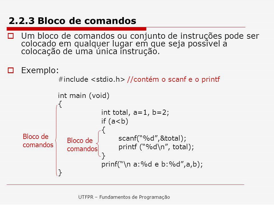 UTFPR – Fundamentos de Programação 2.2.3 Bloco de comandos  Um bloco de comandos ou conjunto de instruções pode ser colocado em qualquer lugar em que