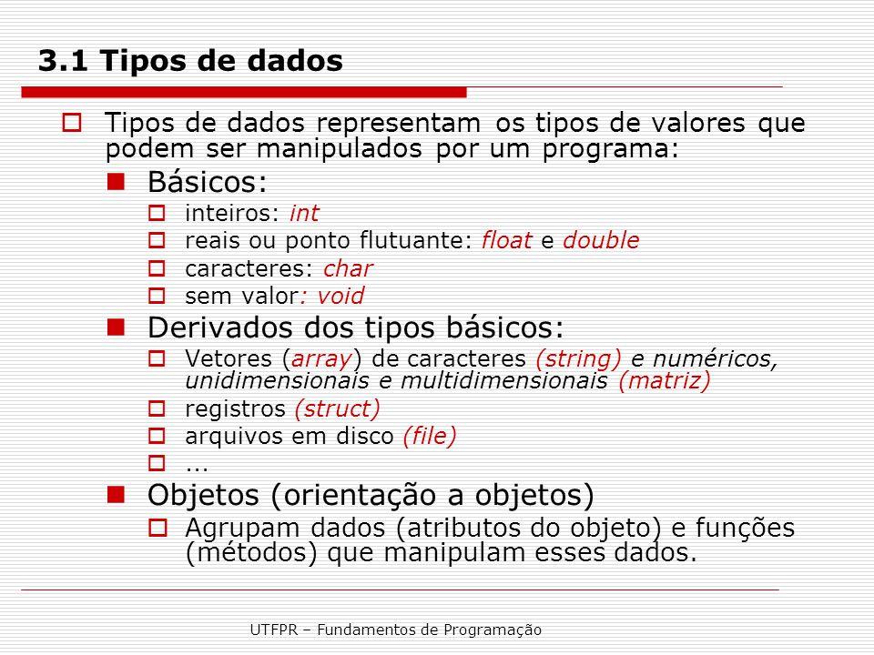 UTFPR – Fundamentos de Programação 3.1 Tipos de dados  Tipos de dados representam os tipos de valores que podem ser manipulados por um programa: Bási