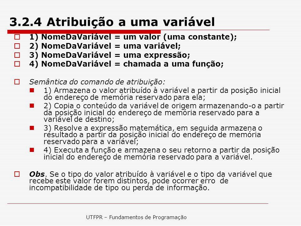 UTFPR – Fundamentos de Programação 3.2.4 Atribuição a uma variável  1) NomeDaVariável = um valor (uma constante);  2) NomeDaVariável = uma variável;