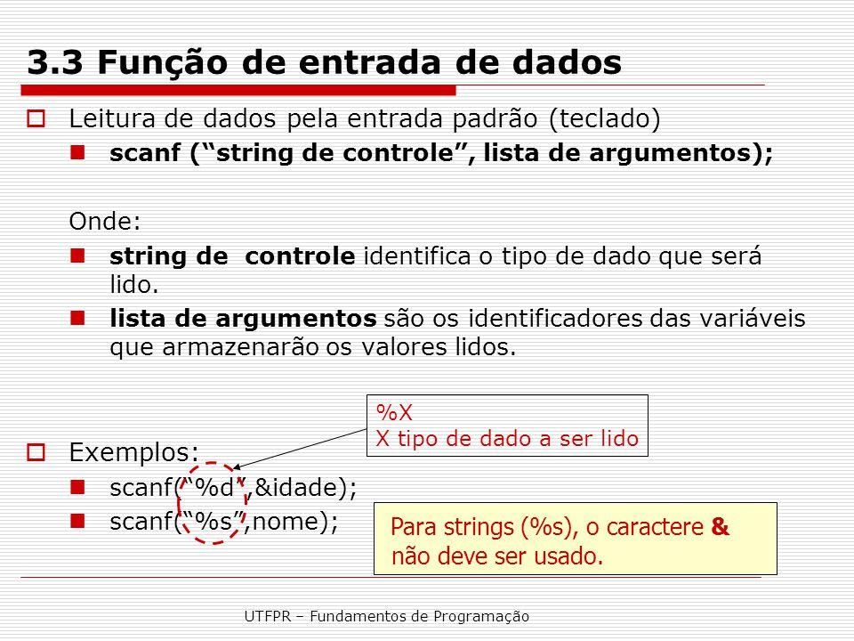 """UTFPR – Fundamentos de Programação 3.3 Função de entrada de dados  Leitura de dados pela entrada padrão (teclado) scanf (""""string de controle"""", lista"""