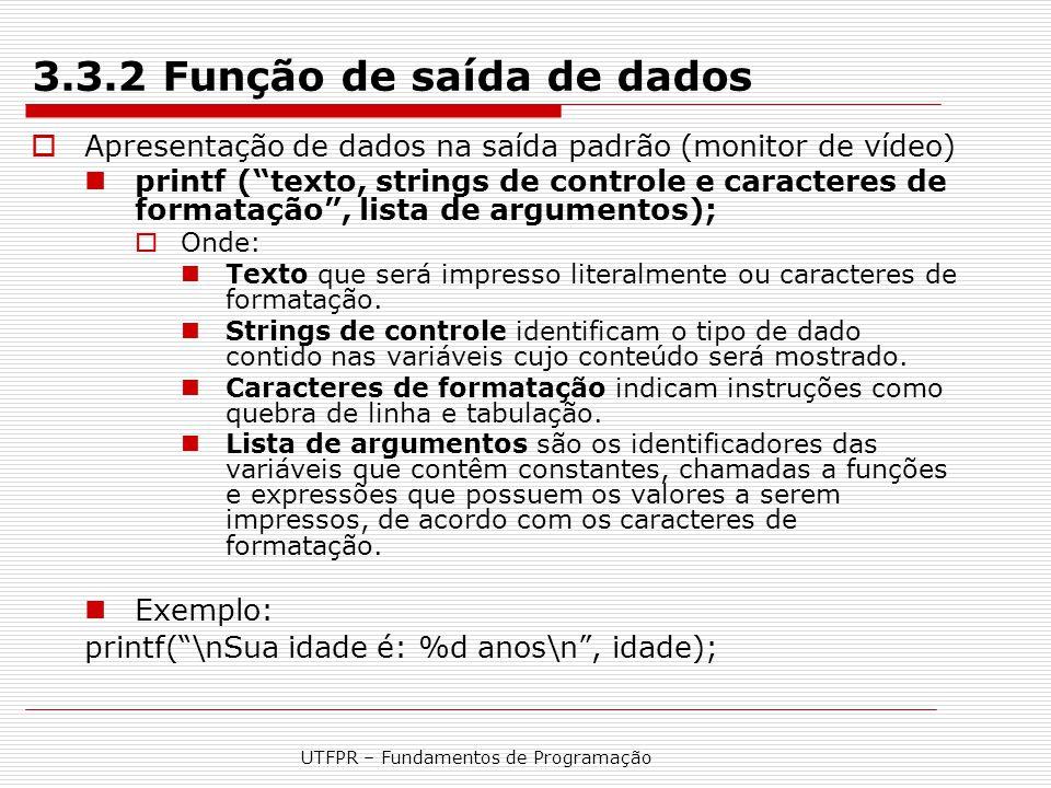 """UTFPR – Fundamentos de Programação 3.3.2 Função de saída de dados  Apresentação de dados na saída padrão (monitor de vídeo) printf (""""texto, strings d"""