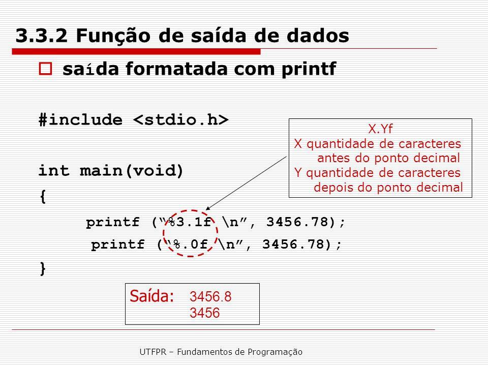 """UTFPR – Fundamentos de Programação 3.3.2 Função de saída de dados  sa í da formatada com printf #include int main(void) { printf (""""%3.1f \n"""", 3456.78"""