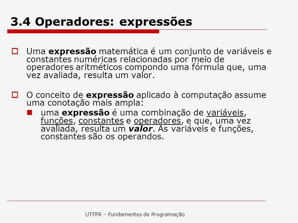 UTFPR – Fundamentos de Programação 3.4 Operadores: expressões  Uma expressão matemática é um conjunto de variáveis e constantes numéricas relacionada